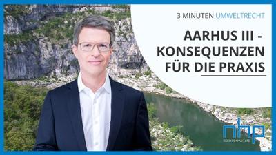 """3 MINUTEN UMWELTRECHT: """"Aarhus III - Konsequenzen für die Praxis"""""""