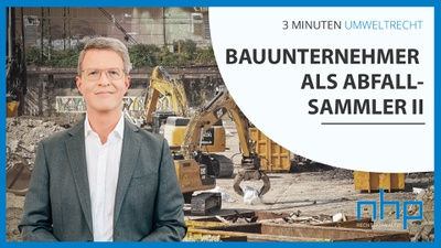 "3 MINUTEN UMWELTRECHT: ""Bauunternehmer als Abfallsammler II"""