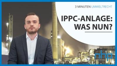 "3 MINUTEN UMWELTRECHT: ""IPPC-Anlage: Was nun?"""