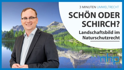 "3 MINUTEN UMWELTRECHT: ""Schön oder schirch? Landschaftsbild im Naturschutzrecht"""