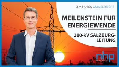 """3 MINUTEN UMWELTRECHT: """"Meilenstein für die Energiewende – 380-kV Salzburgleitung"""""""